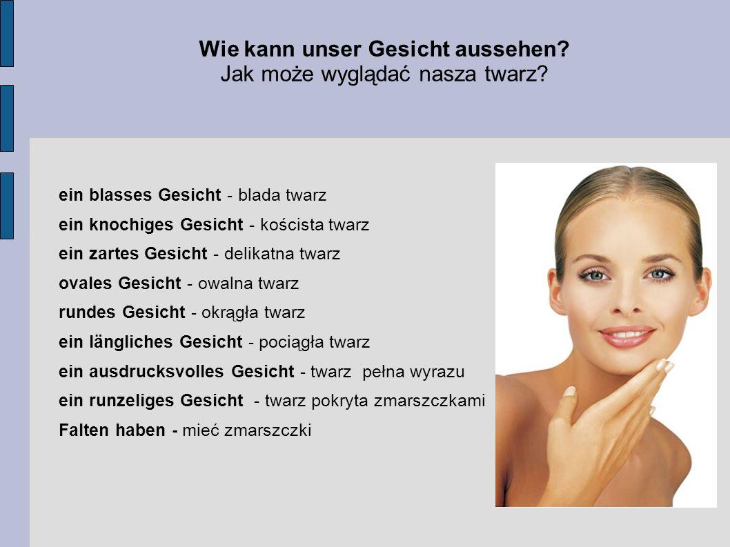 Beispiele Przykłady - Ich muss zum Arzt gehen, weil ich letztens ein blasses Gesicht habe.