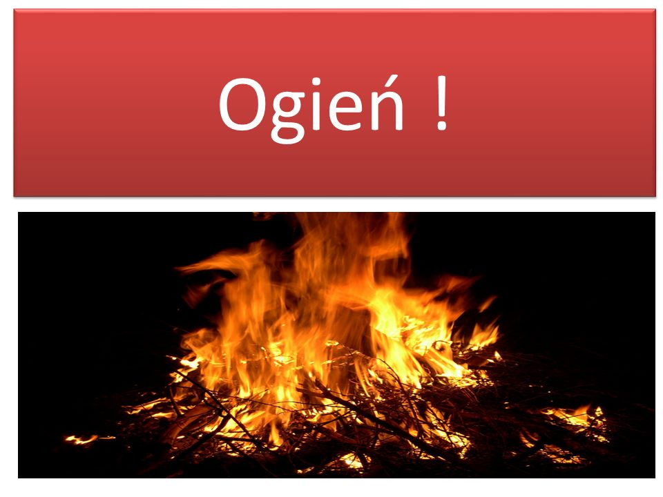 Co to jest ogień ??.