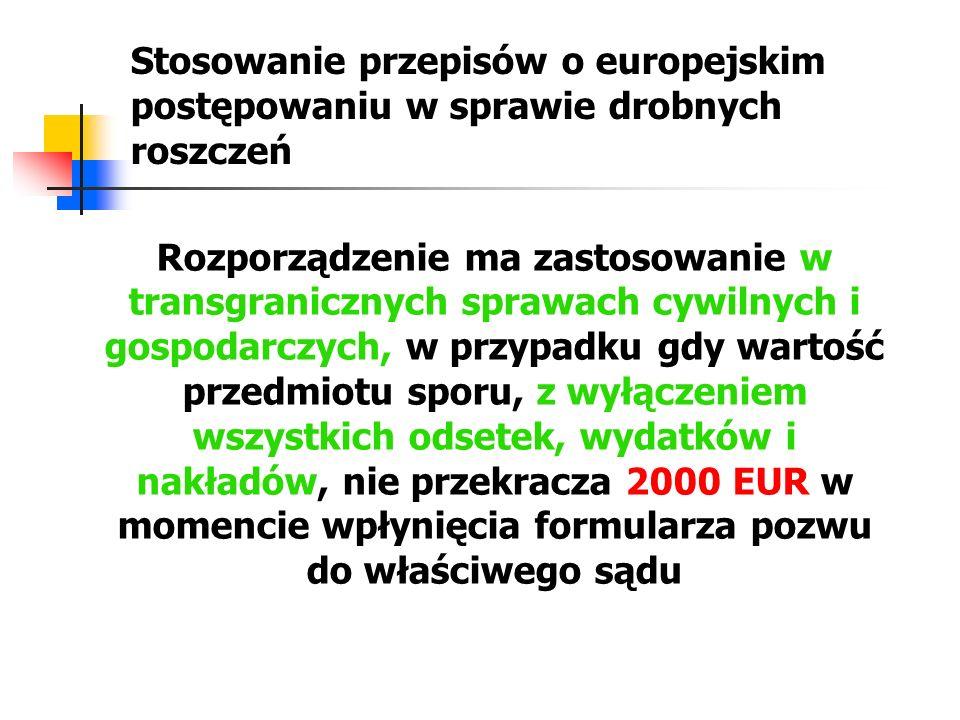 Stosowanie przepisów o europejskim postępowaniu w sprawie drobnych roszczeń Przepisy dotyczące postępowania w sprawie drobnych roszczeń stosuje się od dnia 1 stycznia 2009 r.
