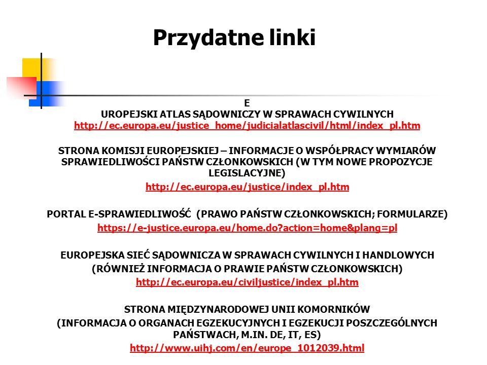 Przydatne linki EGZEKUCJI W UE INFORMACJA O ORGANACH EGZEKUCYJNYCH I EGZEKUCJI POSZCZEGÓLNYCH PAŃSTWACH, M.IN.