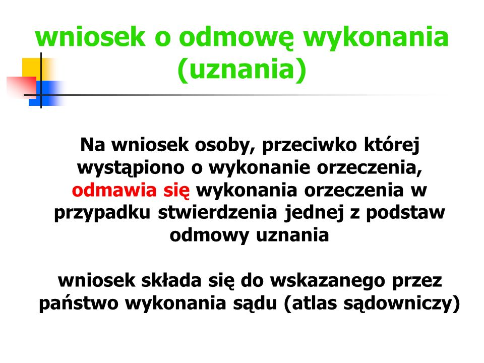wniosek o odmowę wykonania (uznania) Wnioskodawca przedstawia odpis orzeczenia oraz, w razie konieczności, jego tłumaczenie lub transliterację.