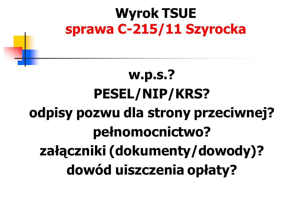 Wyrok TSUE sprawa C-215/11 Szyrocka Artykuł 7 rozporządzenia należy interpretować w ten sposób, że reguluje on wyczerpująco wymogi, jakim powinien odpowiadać pozew o wydanie europejskiego nakazu zapłaty.