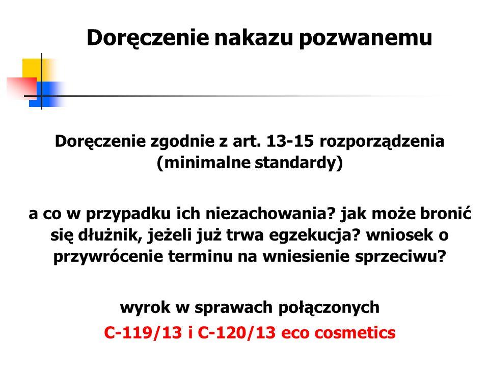 wyrok w sprawach połączonych C ‑ 119/13 i C ‑ 120/13 eco cosmetics procedura wnoszenia sprzeciwu nie ma zastosowania gdy okazuje się, że europejski nakaz zapłaty nie został doręczony w sposób zgodny z minimalnymi standardami określonymi w art.