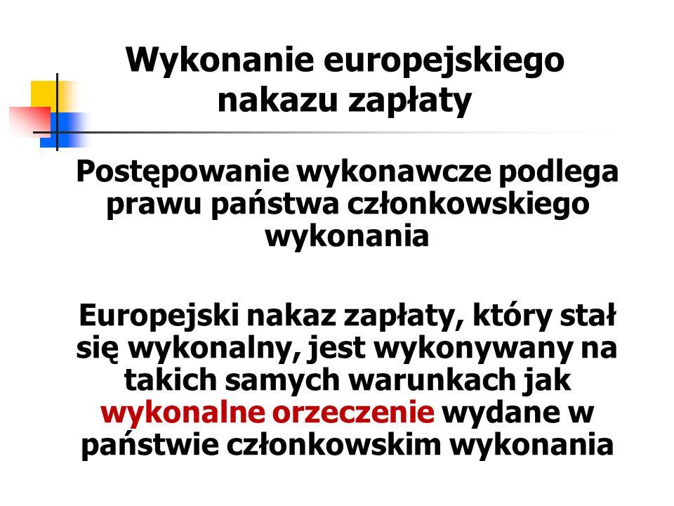 Wykonalność europejskiego nakazu zapłaty w innych państwach członkowskich Europejski nakaz zapłaty, który stał się wykonalny w państwie członkowskim wydania, jest uznawany i wykonywany w innych państwach członkowskich bez potrzeby stwierdzania wykonalności i bez możliwości sprzeciwienia się jego uznaniu (zniesienie exequatur)