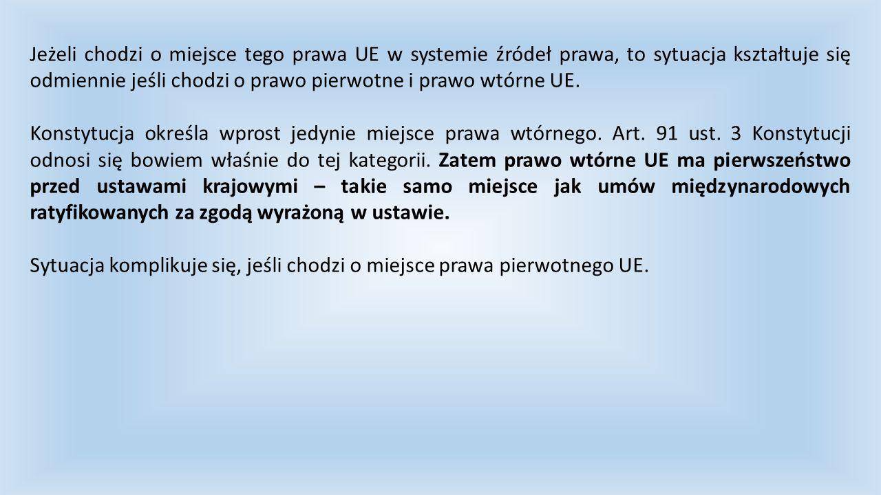 Orzecznictwo TSUE (dawny ETS) a orzecznictwo TK – konflikt Zasada pierwszeństwa prawa UE w świetle orzecznictwa TSUE: 1.Costa v.