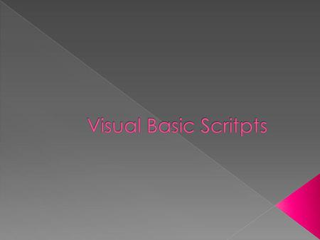 Visual Basic Scritpts.