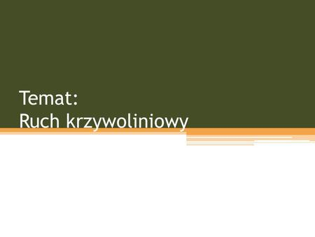 Temat: Ruch krzywoliniowy