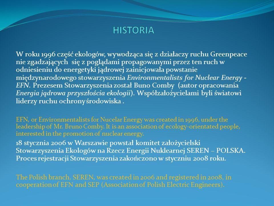 Podstawowym celem Stowarzyszenia jest promocja pokojowego wykorzystania energii jądrowej a w szczególności: - pełne i obiektywne informowanie społeczeństwa o energetyce i jej wpływie na człowieka i środowisko, - informowanie o zaletach energii jądrowej szczególnie ze względu na bezpieczeństwo ludności, ochronę środowiska i korzyści z jej wykorzystania, - integrowanie osób, które popierają użytkowanie energii jądrowej w celach pokojowych Providing the society with full and objective information on nuclear energy, with its effects on man and environment Providing the society with information on the advantages of nuclear energy integration people, who support the use of nuclear energy for peacefull purposes