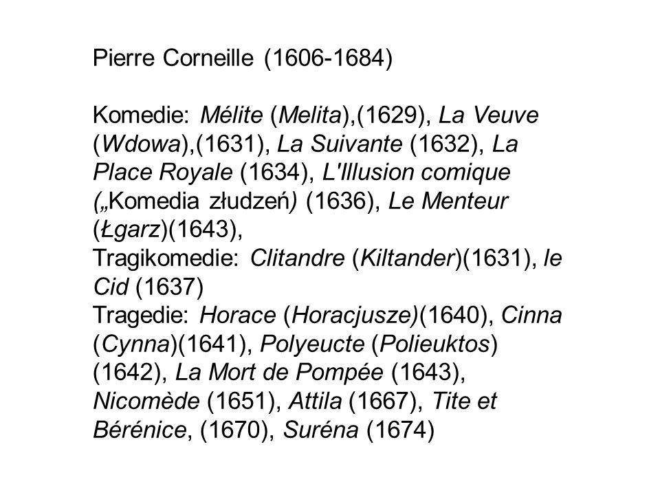 Okresy w twórczości Corneille'a: 1629-1636: pierwsze próby, 1637-1642: arcydzieła 1643-1652: 8 sztuk, w których Corneille proponuje różne koncepcje budowania tragizmu, 1652-1659: Corneille nie pisze dla teatru, 1659-1674: powrót, więcej porażek niż sukcesów