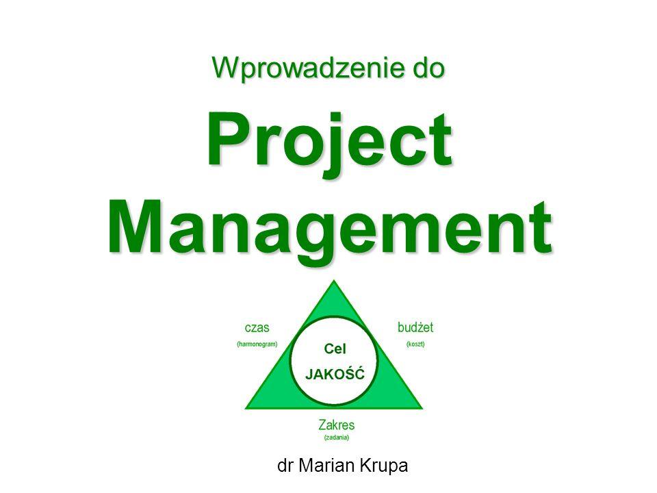 Wprowadzenie do Project Management dr Marian Krupa