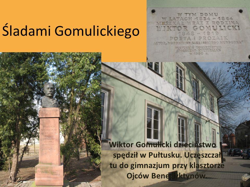 Śladami Gomulickiego Wiktor Gomulicki dzieciństwo spędził w Pułtusku.