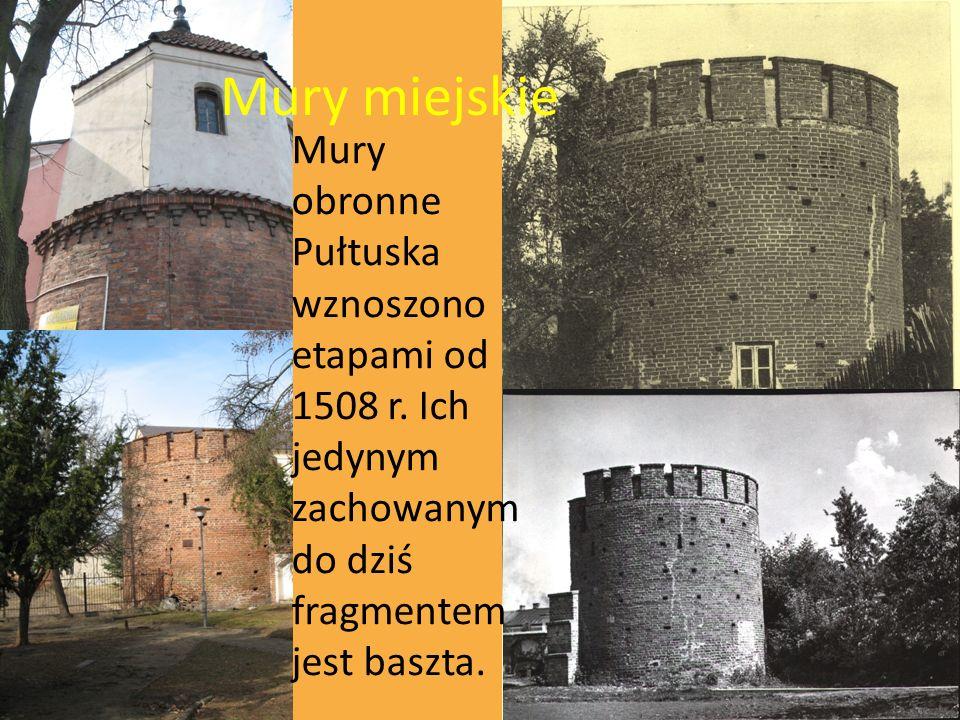 Mury miejskie Mury obronne Pułtuska wznoszono etapami od 1508 r.