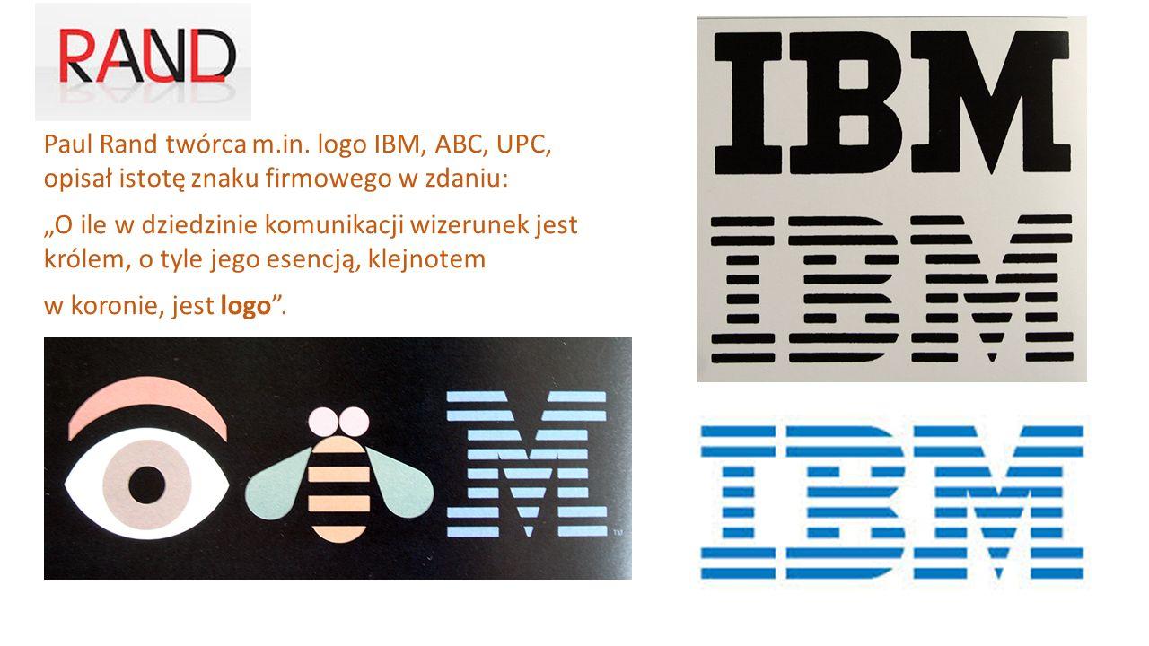 Paul Rand twórca m.in. logo IBM, ABC, UPC, opisał istotę znaku firmowego w zdaniu: