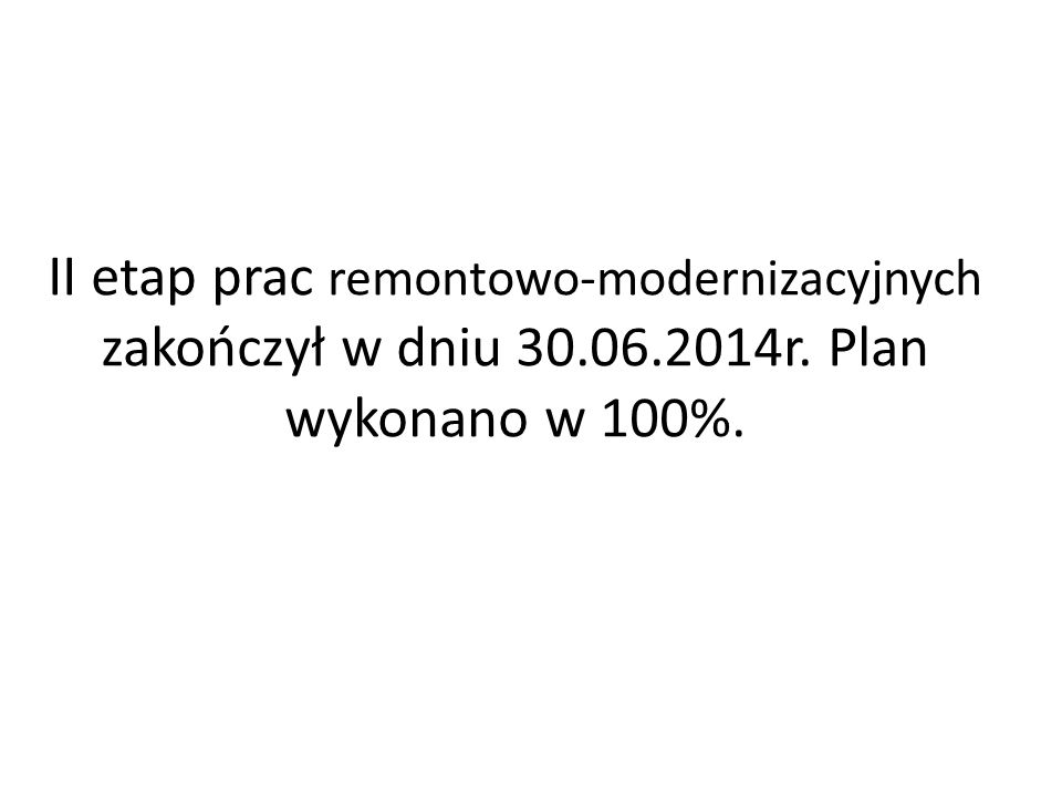 II etap prac remontowo-modernizacyjnych zakończył w dniu 30. 06. 2014r