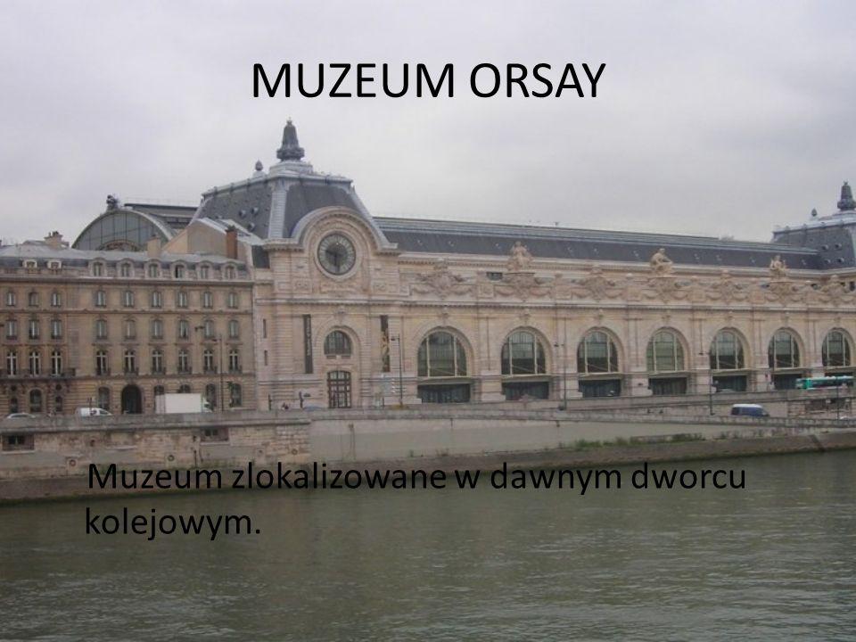 MUZEUM ORSAY Muzeum zlokalizowane w dawnym dworcu kolejowym.