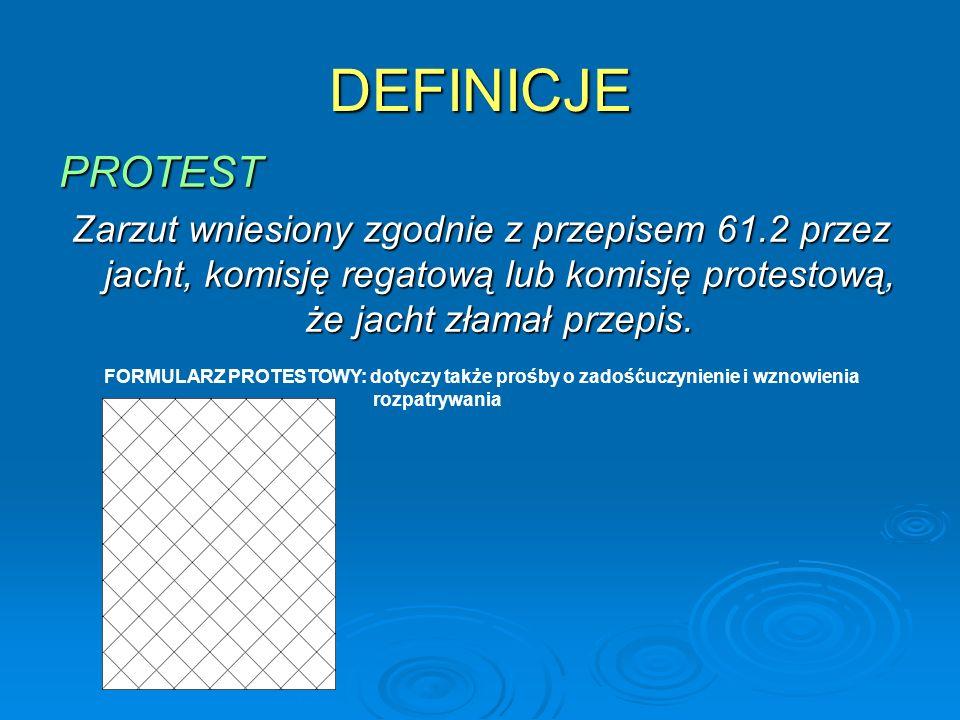 DEFINICJE PROTEST. Zarzut wniesiony zgodnie z przepisem 61.2 przez jacht, komisję regatową lub komisję protestową, że jacht złamał przepis.