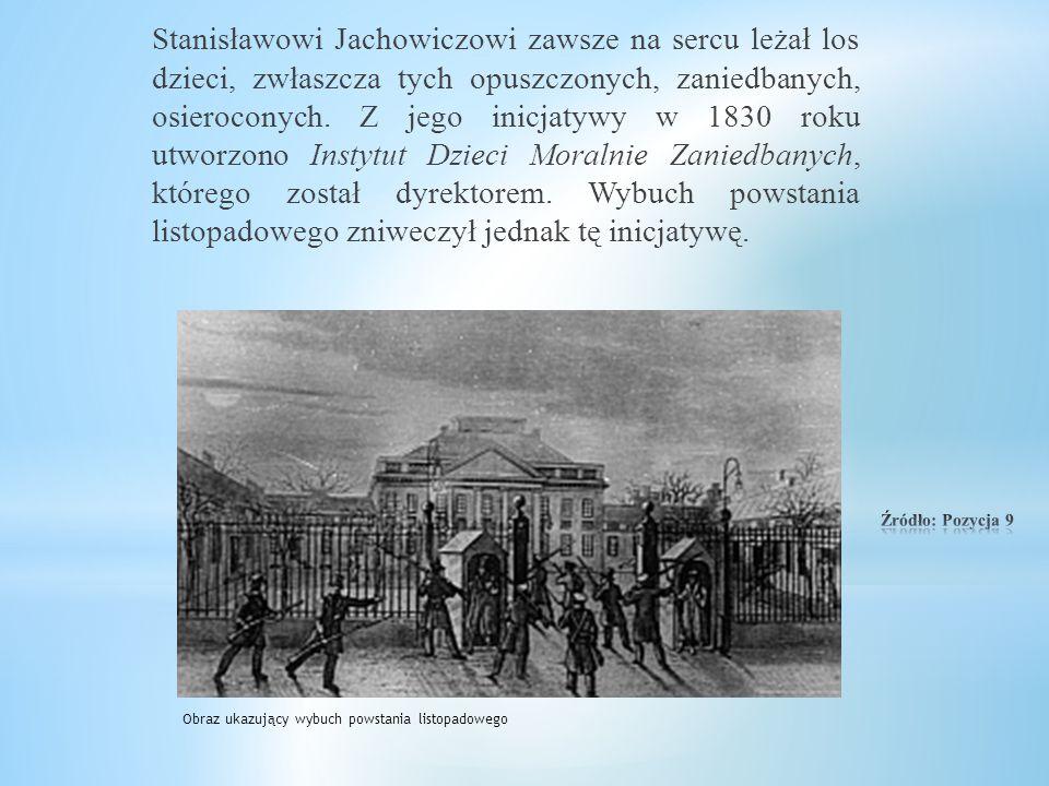 Stanisławowi Jachowiczowi zawsze na sercu leżał los dzieci, zwłaszcza tych opuszczonych, zaniedbanych, osieroconych. Z jego inicjatywy w 1830 roku utworzono Instytut Dzieci Moralnie Zaniedbanych, którego został dyrektorem. Wybuch powstania listopadowego zniweczył jednak tę inicjatywę.
