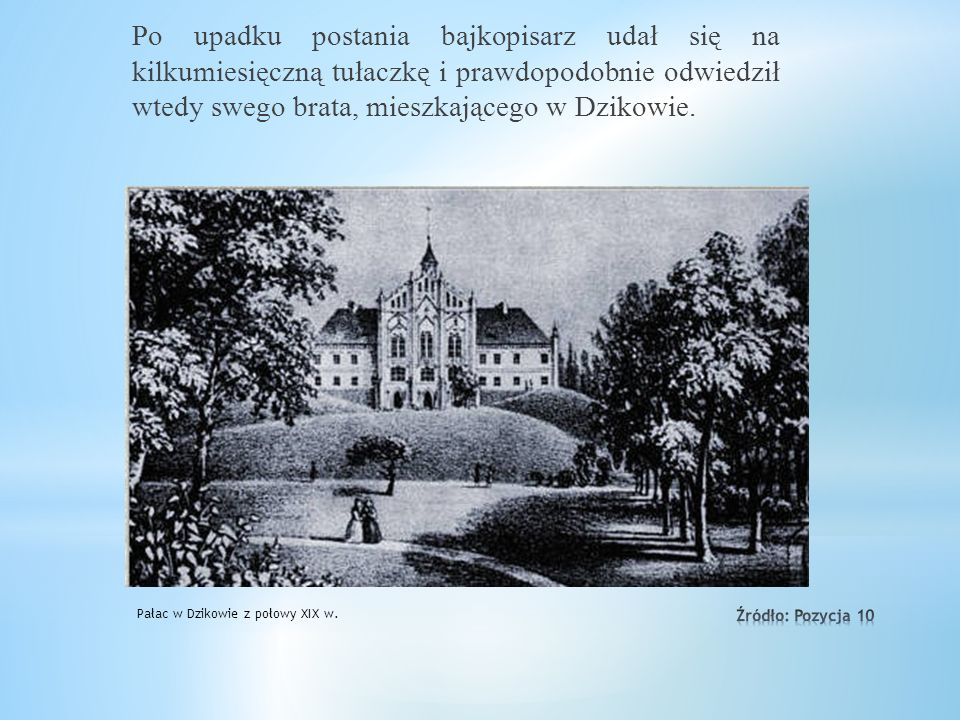 Po upadku postania bajkopisarz udał się na kilkumiesięczną tułaczkę i prawdopodobnie odwiedził wtedy swego brata, mieszkającego w Dzikowie.