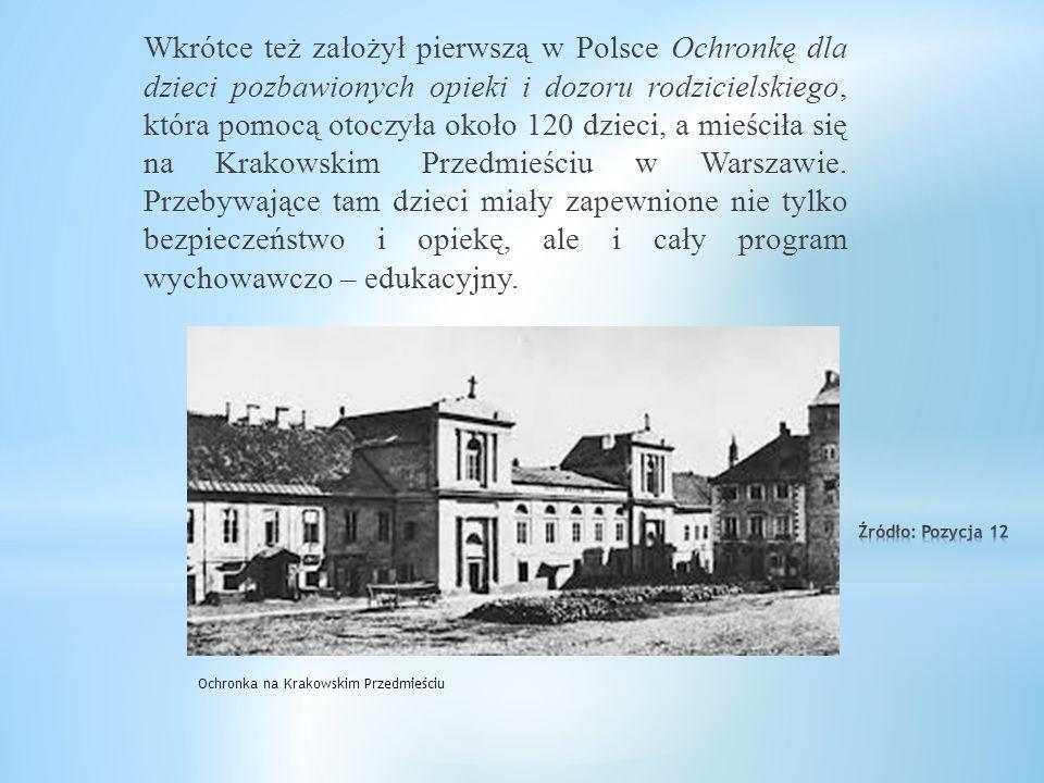 Wkrótce też założył pierwszą w Polsce Ochronkę dla dzieci pozbawionych opieki i dozoru rodzicielskiego, która pomocą otoczyła około 120 dzieci, a mieściła się na Krakowskim Przedmieściu w Warszawie. Przebywające tam dzieci miały zapewnione nie tylko bezpieczeństwo i opiekę, ale i cały program wychowawczo – edukacyjny.