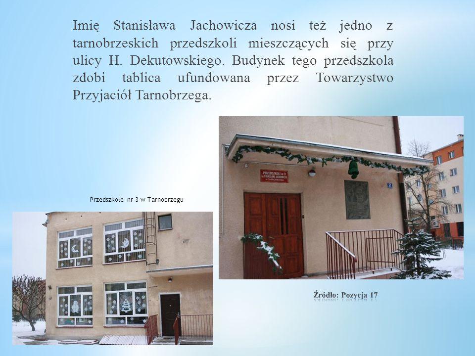 Imię Stanisława Jachowicza nosi też jedno z tarnobrzeskich przedszkoli mieszczących się przy ulicy H. Dekutowskiego. Budynek tego przedszkola zdobi tablica ufundowana przez Towarzystwo Przyjaciół Tarnobrzega.