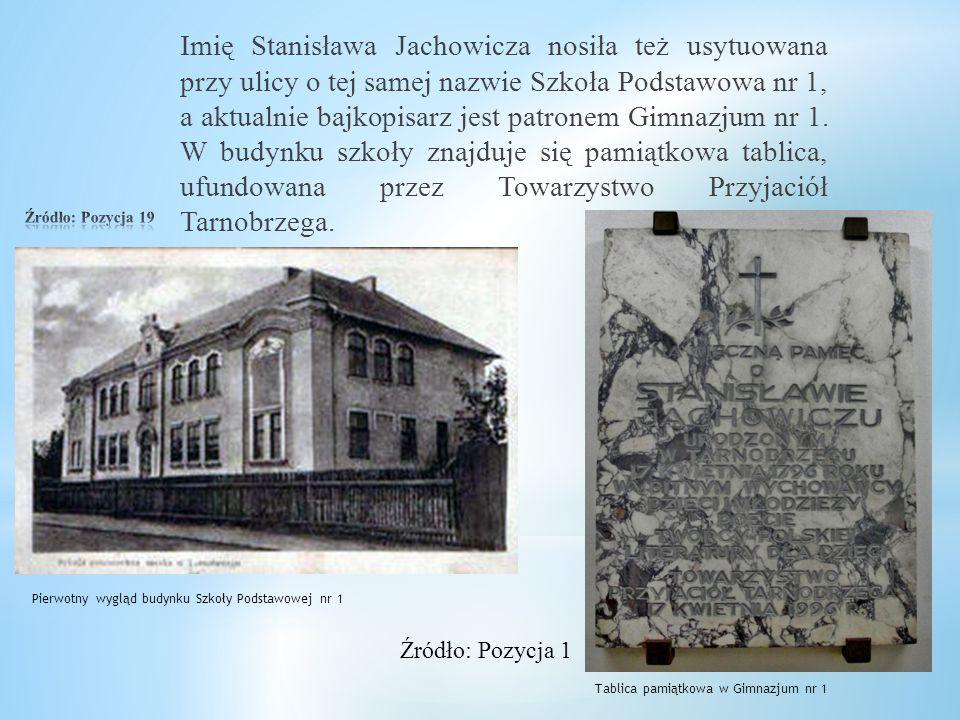 Imię Stanisława Jachowicza nosiła też usytuowana przy ulicy o tej samej nazwie Szkoła Podstawowa nr 1, a aktualnie bajkopisarz jest patronem Gimnazjum nr 1. W budynku szkoły znajduje się pamiątkowa tablica, ufundowana przez Towarzystwo Przyjaciół Tarnobrzega.