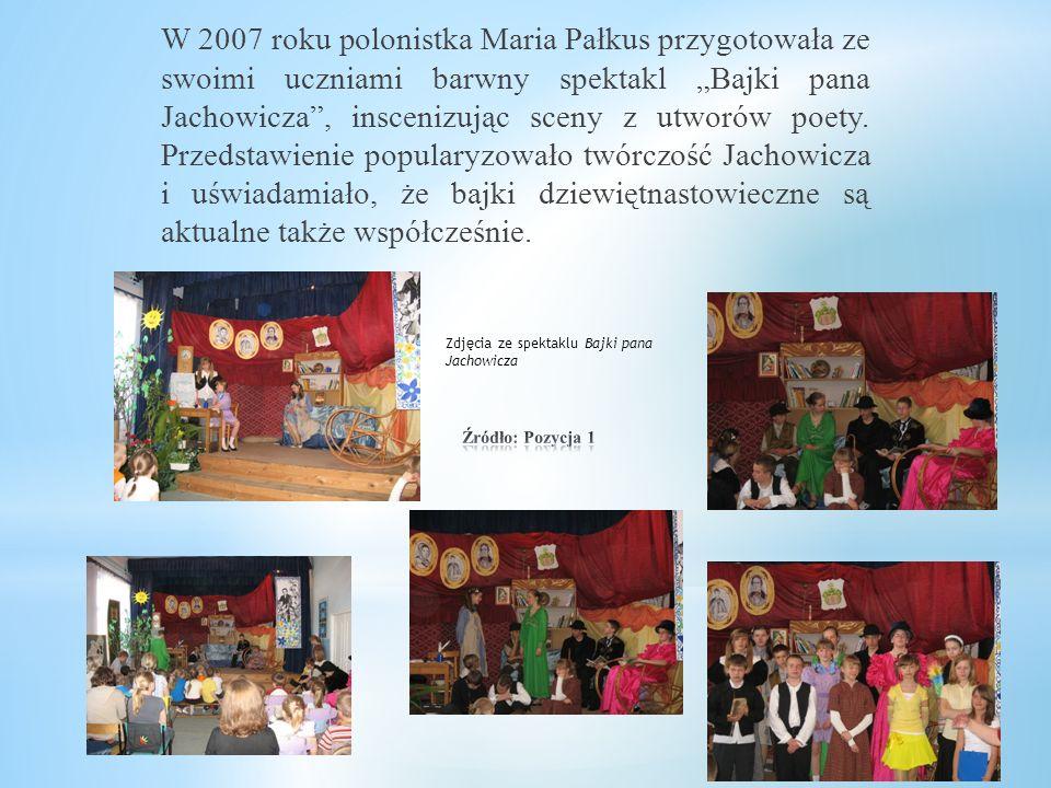 """W 2007 roku polonistka Maria Pałkus przygotowała ze swoimi uczniami barwny spektakl """"Bajki pana Jachowicza , inscenizując sceny z utworów poety. Przedstawienie popularyzowało twórczość Jachowicza i uświadamiało, że bajki dziewiętnastowieczne są aktualne także współcześnie."""