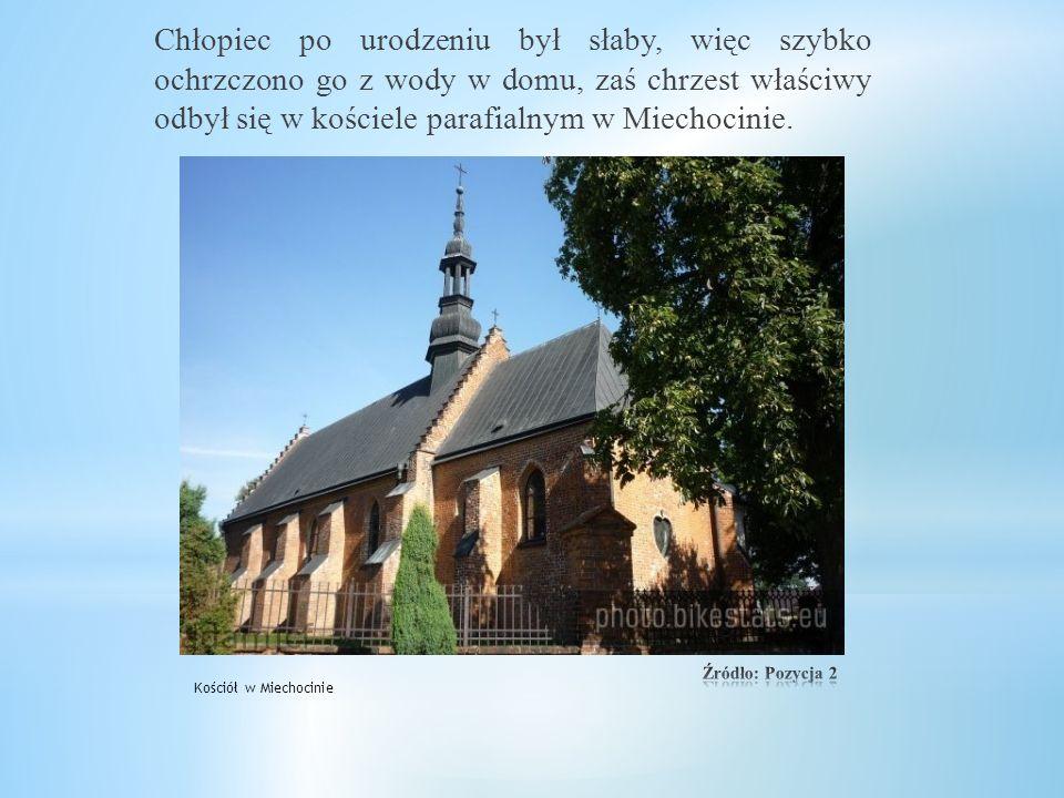 Chłopiec po urodzeniu był słaby, więc szybko ochrzczono go z wody w domu, zaś chrzest właściwy odbył się w kościele parafialnym w Miechocinie.