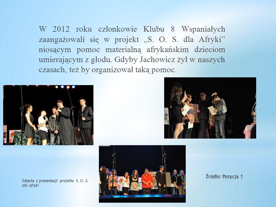 """W 2012 roku członkowie Klubu 8 Wspaniałych zaangażowali się w projekt """"S. O. S. dla Afryki niosącym pomoc materialną afrykańskim dzieciom umierającym z głodu. Gdyby Jachowicz żył w naszych czasach, też by organizował taką pomoc."""