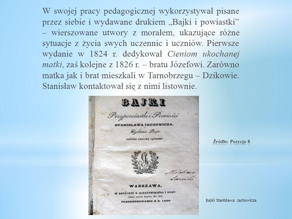 """W swojej pracy pedagogicznej wykorzystywał pisane przez siebie i wydawane drukiem """"Bajki i powiastki – wierszowane utwory z morałem, ukazujące różne sytuacje z życia swych uczennic i uczniów. Pierwsze wydanie w 1824 r. dedykował Cieniom ukochanej matki, zaś kolejne z 1826 r. – bratu Józefowi. Zarówno matka jak i brat mieszkali w Tarnobrzegu – Dzikowie. Stanisław kontaktował się z nimi listownie."""