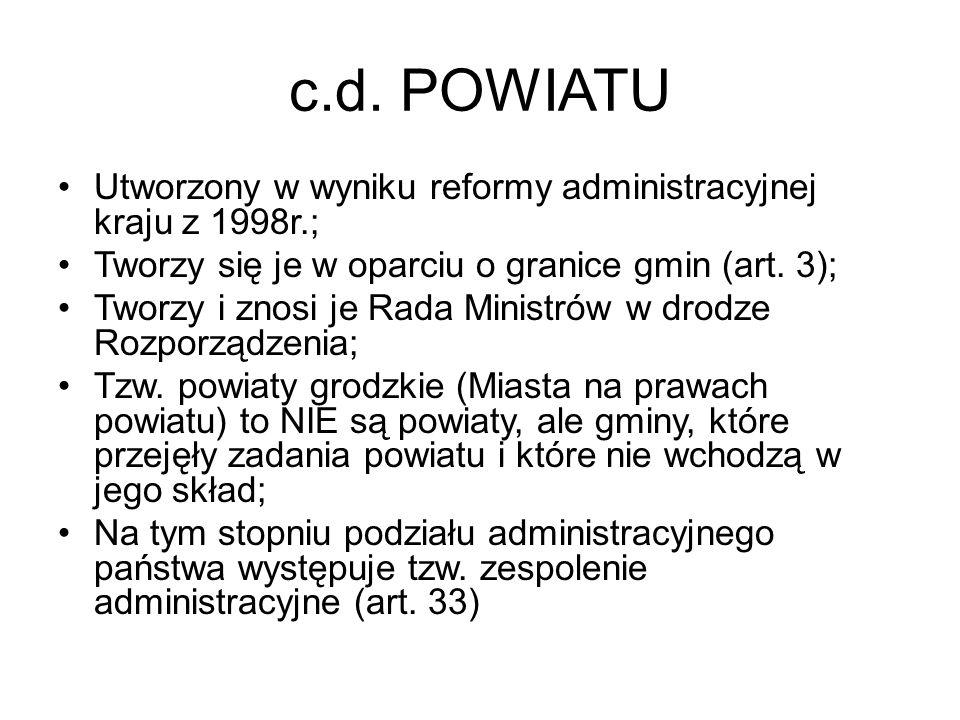 c.d. POWIATU Utworzony w wyniku reformy administracyjnej kraju z 1998r.; Tworzy się je w oparciu o granice gmin (art. 3);