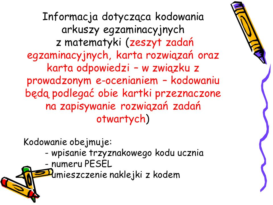 Informacja dotycząca kodowania arkuszy egzaminacyjnych z matematyki (zeszyt zadań egzaminacyjnych, karta rozwiązań oraz karta odpowiedzi – w związku z prowadzonym e-ocenianiem – kodowaniu będą podlegać obie kartki przeznaczone na zapisywanie rozwiązań zadań otwartych)