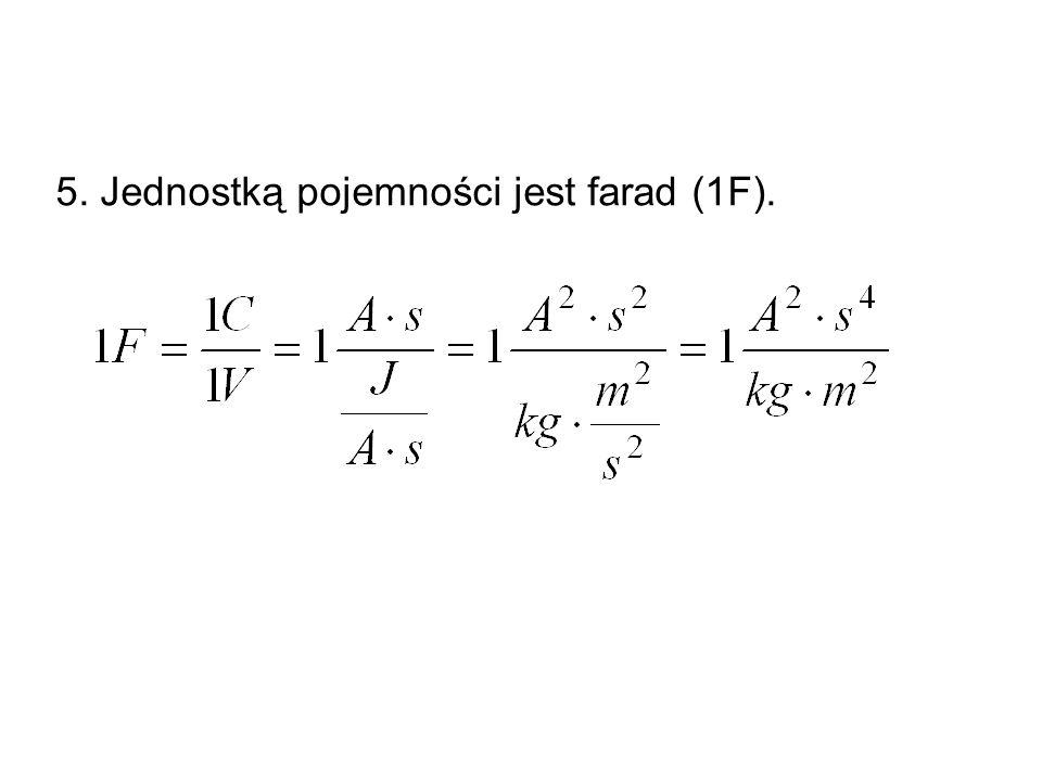 5. Jednostką pojemności jest farad (1F).