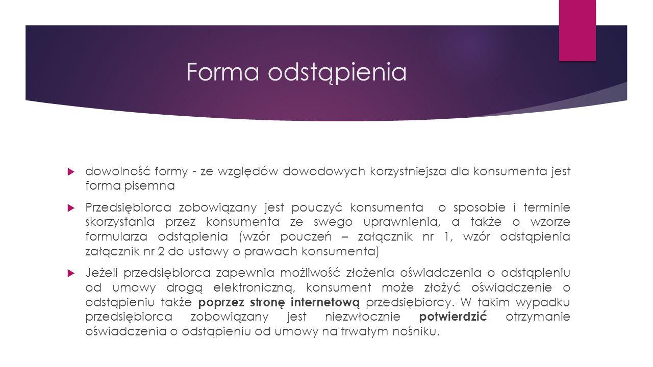 Forma odstąpienia dowolność formy - ze względów dowodowych korzystniejsza dla konsumenta jest forma pisemna.