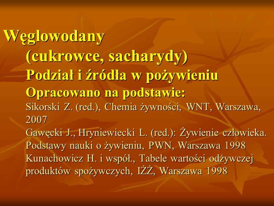 Węglowodany (cukrowce, sacharydy) Podział i źródła w pożywieniu Opracowano na podstawie: Sikorski Z.