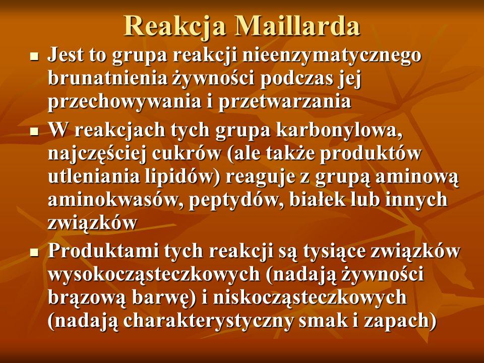 Reakcja Maillarda Jest to grupa reakcji nieenzymatycznego brunatnienia żywności podczas jej przechowywania i przetwarzania.