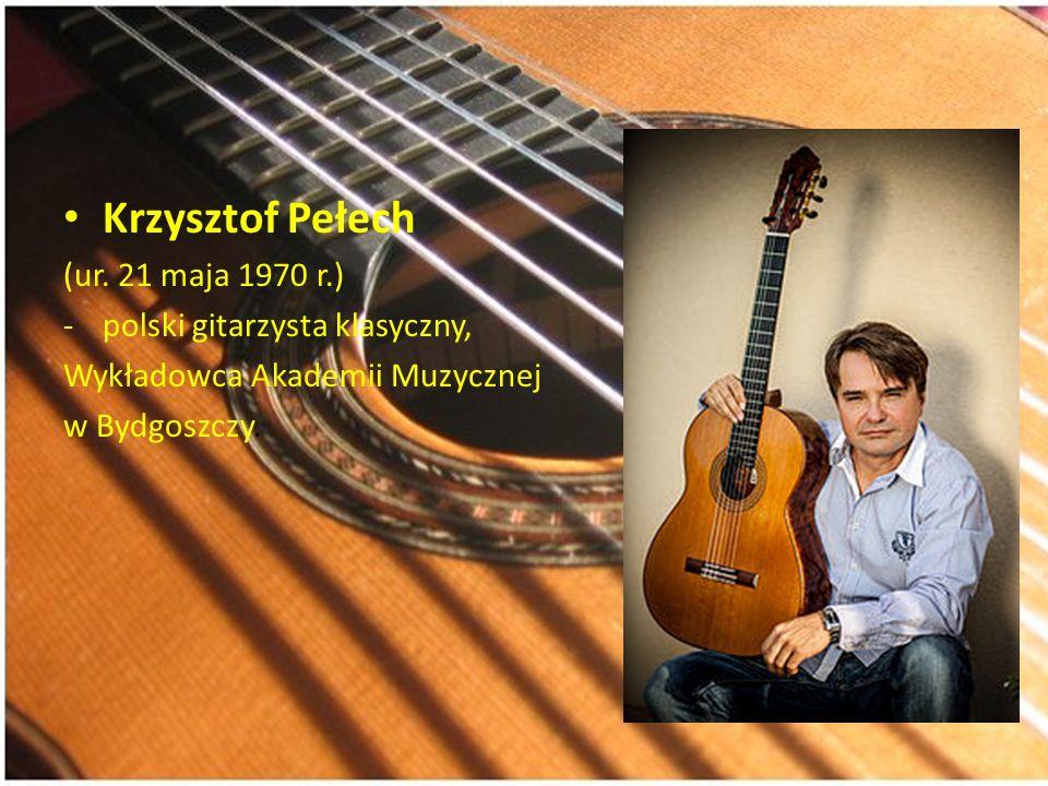 Krzysztof Pełech (ur. 21 maja 1970 r.) polski gitarzysta klasyczny,