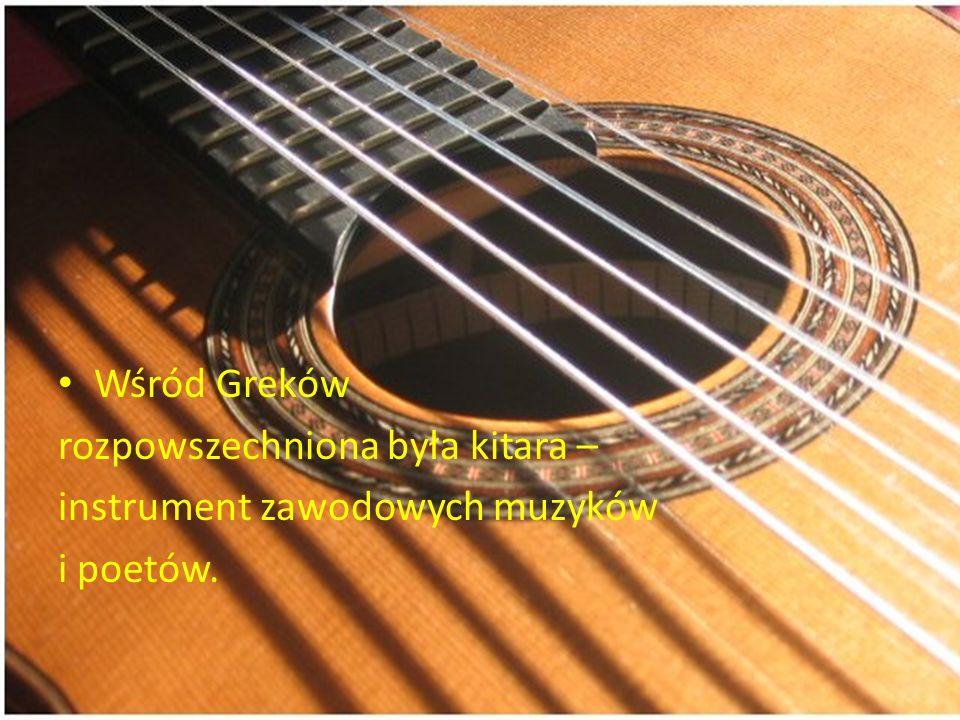 Wśród Greków rozpowszechniona była kitara – instrument zawodowych muzyków i poetów.