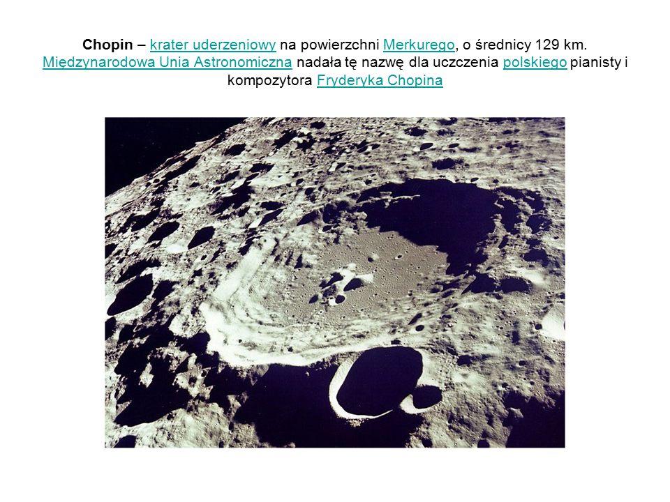 Chopin – krater uderzeniowy na powierzchni Merkurego, o średnicy 129 km.