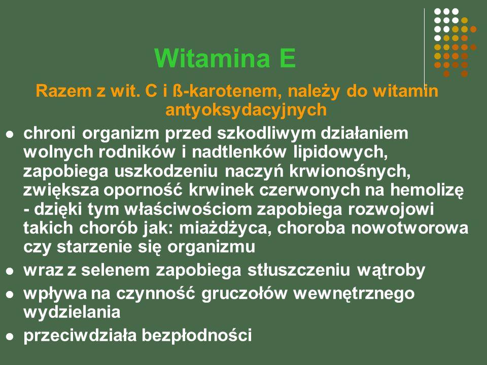 Razem z wit. C i ß-karotenem, należy do witamin antyoksydacyjnych