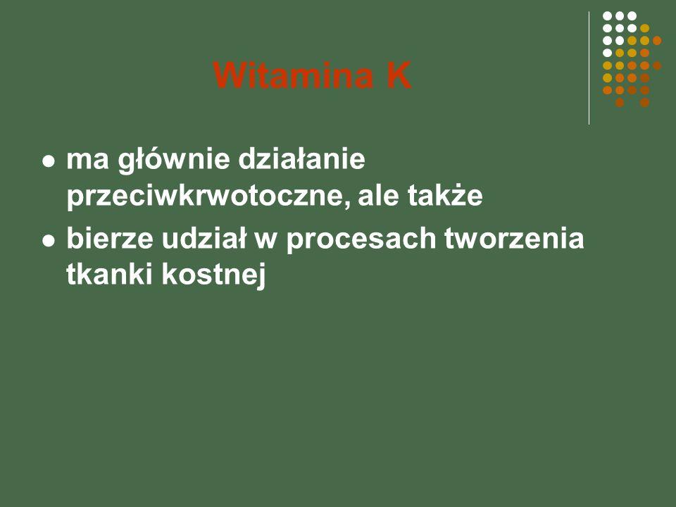 Witamina K ma głównie działanie przeciwkrwotoczne, ale także
