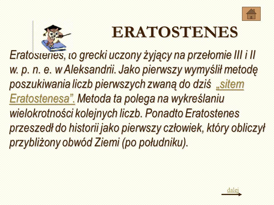 Eratostenes, to grecki uczony żyjący na przełomie III i II w. p. n. e