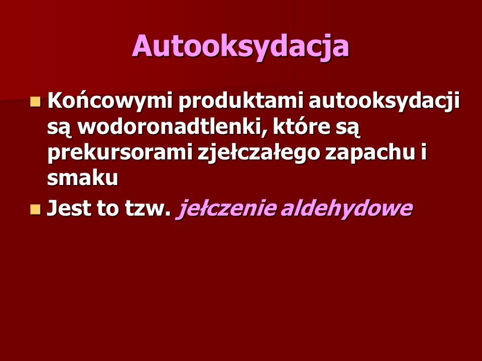 Autooksydacja Końcowymi produktami autooksydacji są wodoronadtlenki, które są prekursorami zjełczałego zapachu i smaku.