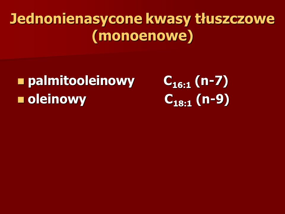 Jednonienasycone kwasy tłuszczowe (monoenowe)