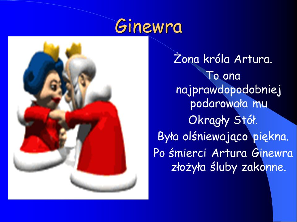 Ginewra Żona króla Artura. To ona najprawdopodobniej podarowała mu