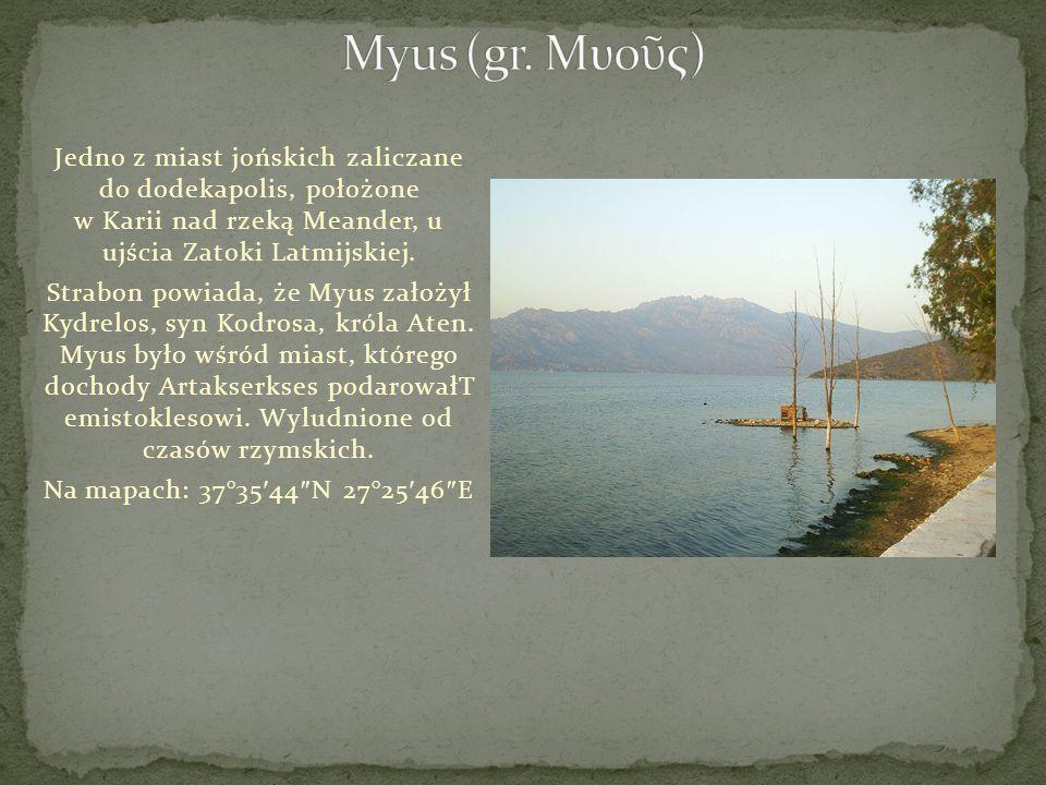 Myus (gr. Μυοῦς) Jedno z miast jońskich zaliczane do dodekapolis, położone w Karii nad rzeką Meander, u ujścia Zatoki Latmijskiej.