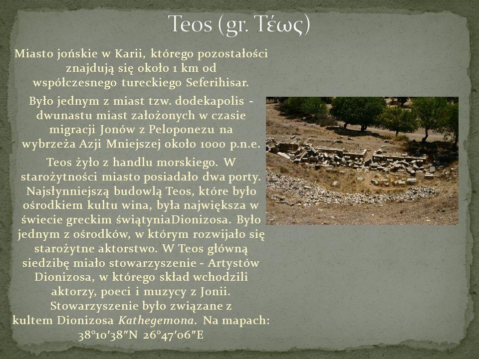 Teos (gr. Τέως) Miasto jońskie w Karii, którego pozostałości znajdują się około 1 km od współczesnego tureckiego Seferihisar.