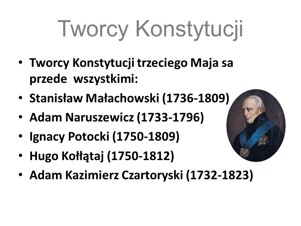 Tworcy Konstytucji Tworcy Konstytucji trzeciego Maja sa przede wszystkimi: Stanisław Małachowski (1736-1809)