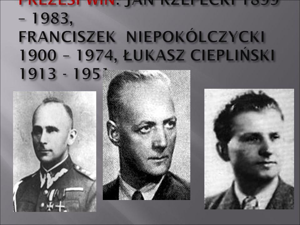 PREZESI WiN: JAN RZEPECKI 1899 – 1983, FRANCISZEK NIEPOKÓLCZYCKI 1900 – 1974, ŁUKASZ CIEPLIŃSKI 1913 - 1951