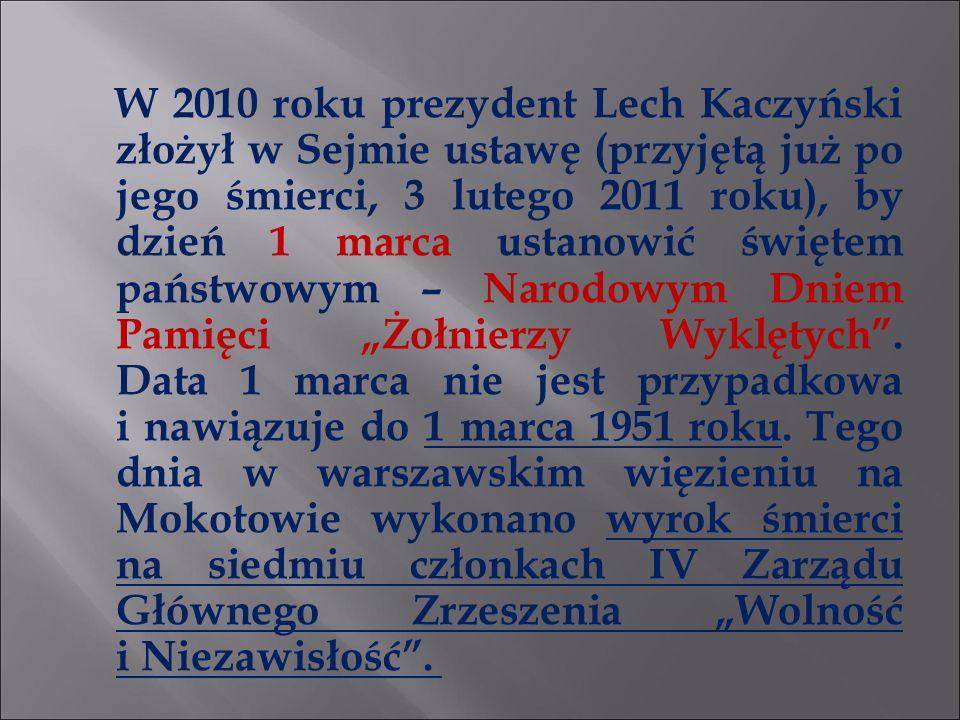 """W 2010 roku prezydent Lech Kaczyński złożył w Sejmie ustawę (przyjętą już po jego śmierci, 3 lutego 2011 roku), by dzień 1 marca ustanowić świętem państwowym – Narodowym Dniem Pamięci """"Żołnierzy Wyklętych ."""