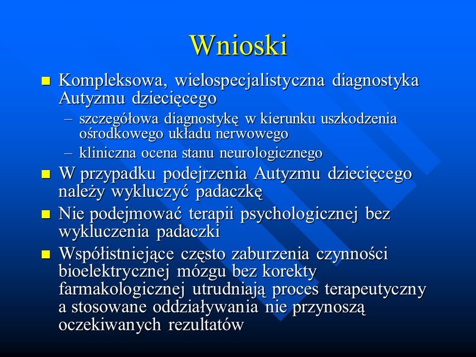 Wnioski Kompleksowa, wielospecjalistyczna diagnostyka Autyzmu dziecięcego.